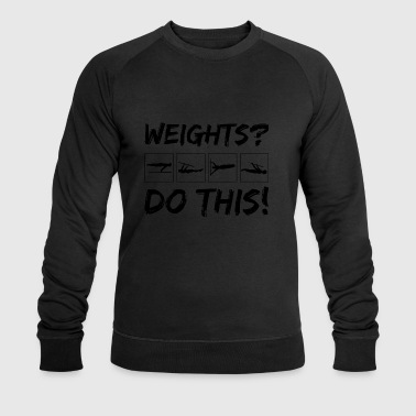 WEIGHTS - do this - Men's Organic Sweatshirt by Stanley & Stella