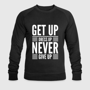 Get Up Dress Up Never Give Up - Felpa ecologica da uomo di Stanley & Stella