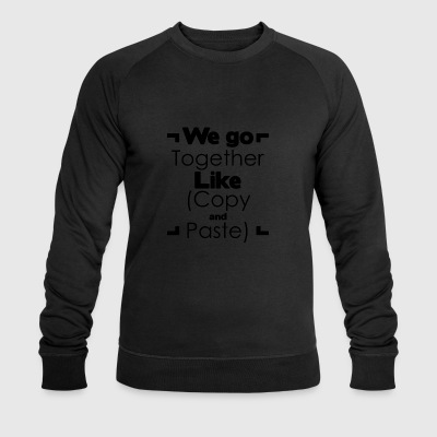 We go together like copy and paste - Men's Organic Sweatshirt by Stanley & Stella