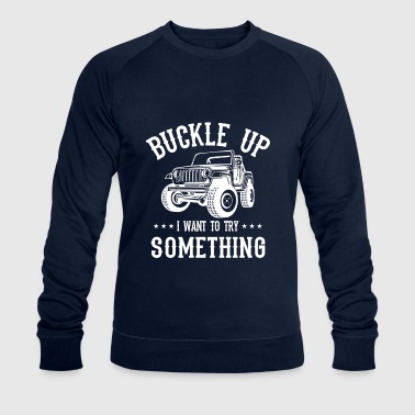 Buckle Up i want to try something- offroad design - Ekologiczna bluza męska Stanley & Stella