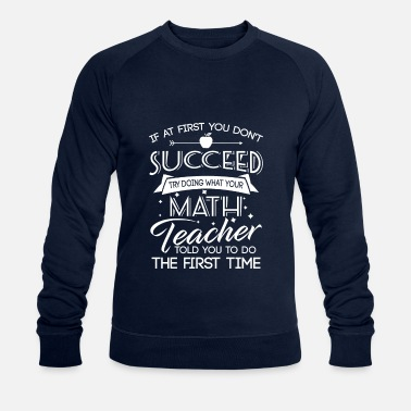 College Dont succeed try doing what your Math teacher told - Miesten luomu pusero
