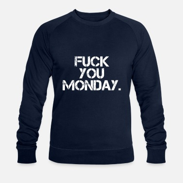 Weekend Fuck You Monday - Men's Organic Sweatshirt