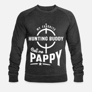 Hunting Mens My Favorite Hunting Buddy Calls Me Pappy - Men's Organic Sweatshirt