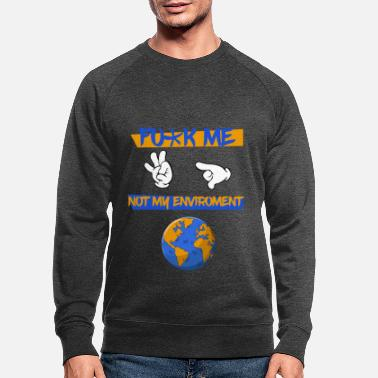 Protection Of The Environment Environment protection world earth - Men's Organic Sweatshirt