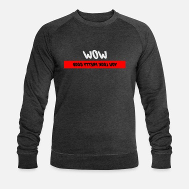 Style WOW, you look pretty good! - Männer Bio Pullover