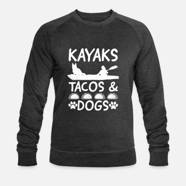 Meme Kayaks Tacos And Dogs Funny Kayaking Fan Gift - Männer Bio Pullover