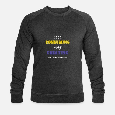 Less Consuming More Creating - Men's Organic Sweatshirt