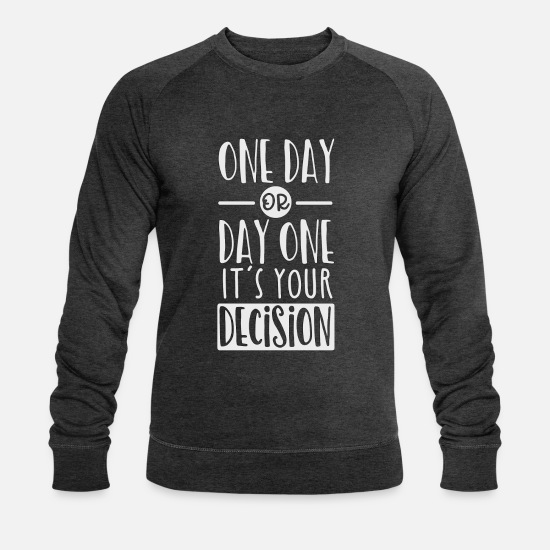 Decision Hoodies & Sweatshirts - One day or day one it s your decision copy - Men's Organic Sweatshirt dark grey heather