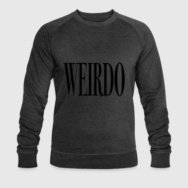 Weirdo Funny Quote - Men's Organic Sweatshirt by Stanley & Stella