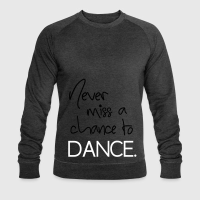 Never miss a chance to dance - Men's Organic Sweatshirt by Stanley & Stella