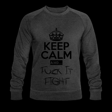 Keep Calm and ... Fuck Fight - Men's Organic Sweatshirt by Stanley & Stella