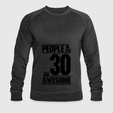 PEOPLE IN AGE 30 ARE AWESOME - Men's Organic Sweatshirt by Stanley & Stella