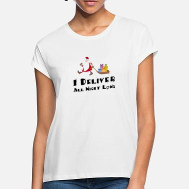 c65828032 I deliver All Night Long - Funny for Christmas - Women's Loose. Women's  Loose Fit T-Shirt