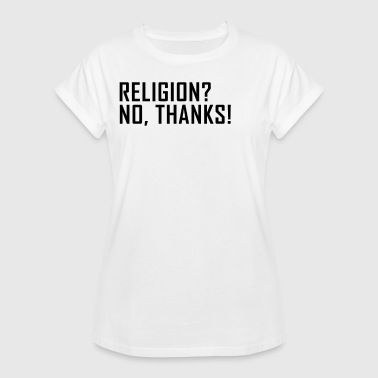 Religion? No thanks! Atheism agnostic gift - Women's Oversize T-Shirt