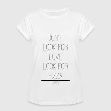 Looking For Love Do not look for love look for pizza - Women's Oversize T-Shirt