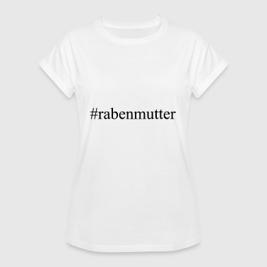 Raven Mother # Raven mother raven mother mom mommy hashtag - Women's Oversize T-Shirt