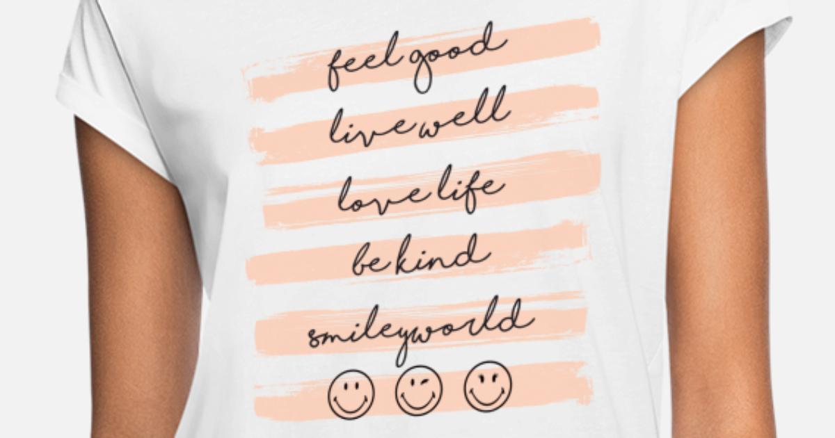 Smiley World Feel Good Lebensmotto Spruch Frauen Oversize T Shirt Spreadshirt