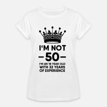 50 I am not 50 but 18 with 32 years of experience - Women's Oversize T-Shirt