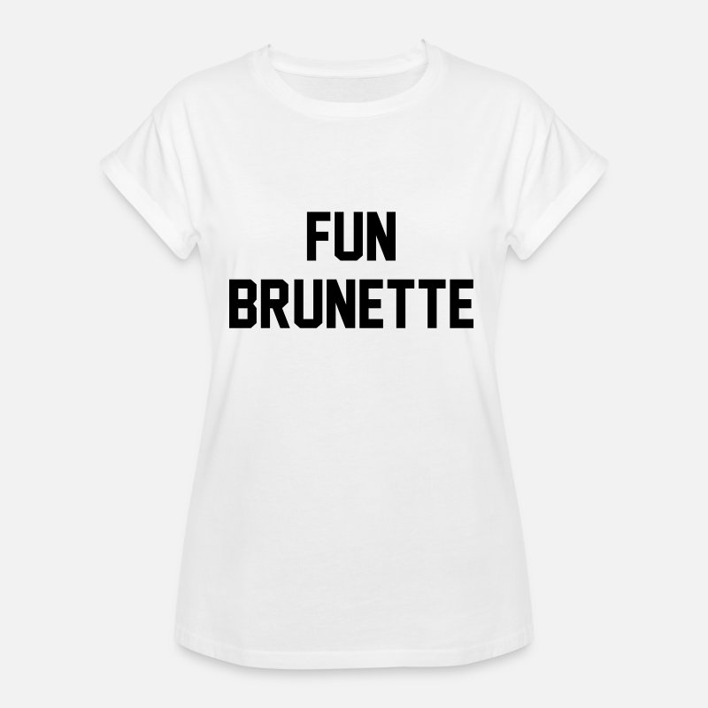 Blonde T-Shirts - Fun brunette - Women's Loose Fit T-Shirt white