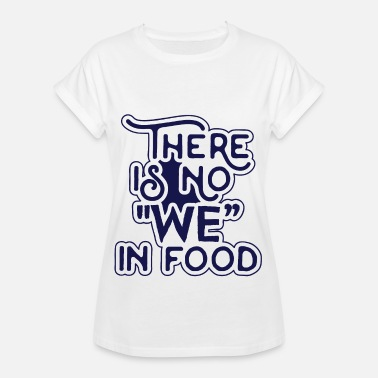 Will Dance For Food There Is No We In Food - Women's Oversize T-Shirt
