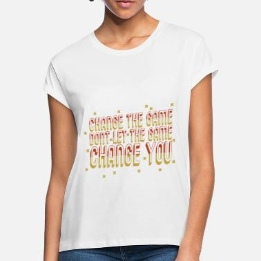 Hochzeitsempfang Change the game don't let the game Change you - Frauen Oversize T-Shirt