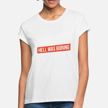 Boring Hell what boring - Women's Loose Fit T-Shirt
