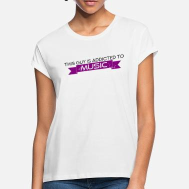 Music Addicted Addicted to Music - Women's Loose Fit T-Shirt
