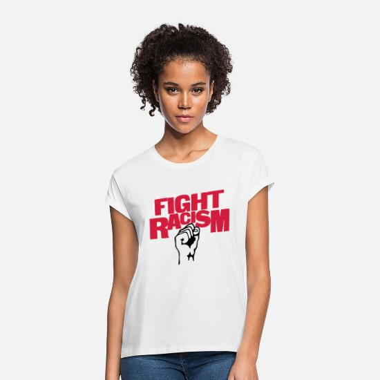 Racism T-Shirts - Fight Racism - Anti Racism - Women's Loose Fit T-Shirt white