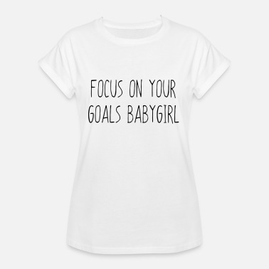 Focus on your GOALS babygirl - Naisten oversized-t-paita