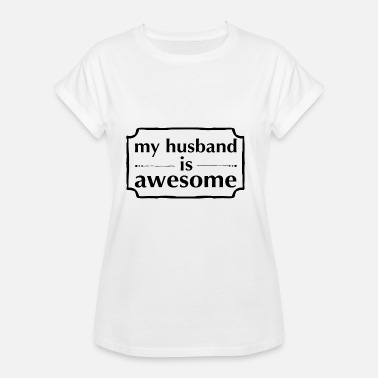 Awesome Husband my husband is awesome - Women's Oversize T-Shirt