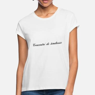 Tenderness CONCENTRATE OF TENDERNESS - Women's Loose Fit T-Shirt