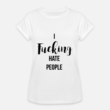 I Fucking Hate People i fucking hate people - Vrouwen oversize T-shirt