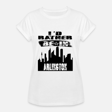 Arlington Geschenk Id rather be in Arlington - Frauen Oversize T-Shirt