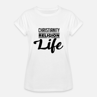 Faith Christian Christianity is life, not just a religion - Women's Loose Fit T-Shirt
