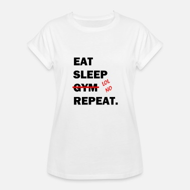Funny Gym EET SLAAP (GYM) REPEAT2! Grappig giftidee! - Vrouwen oversize T-shirt