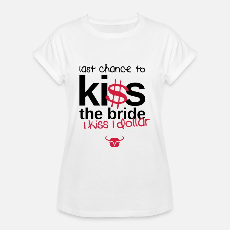 Bride T-Shirts - kiss the bride One dollar - Women's Loose Fit T-Shirt white