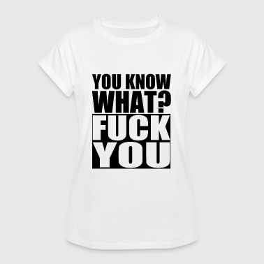 you know what? Fuck you. Fuck you. Hate. - Women's Oversize T-Shirt