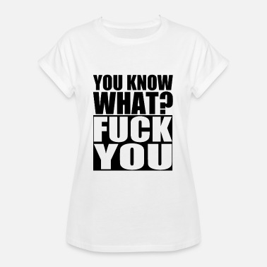 Hate Fuck You you know what? Fuck you. Fuck you. Hate. - Women's Oversize T-Shirt