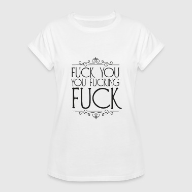 Fuck You Fick Dich Party Sprüche - Fuck You Fuck you, you fucking fuck - Frauen Oversize T-Shirt