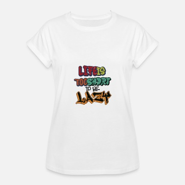 Life Is Too Short Life is too short not to be lazy - Women's Oversize T-Shirt