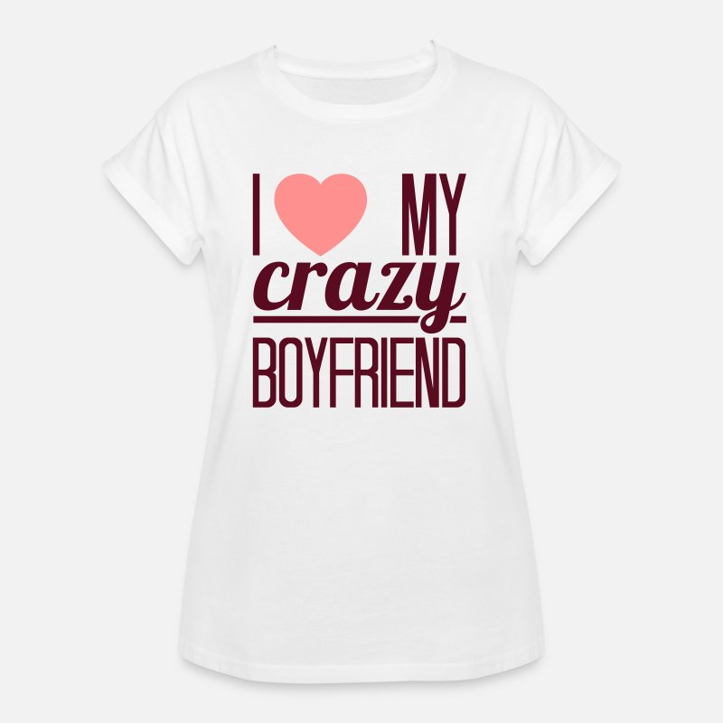 Boyfriend T-Shirts - I love my crazy Boyfriend - Women's Loose Fit T-Shirt white