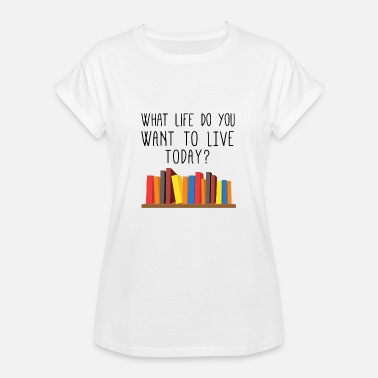 Leseratte What life do you want to live today? Geschenk - Frauen Oversize T-Shirt