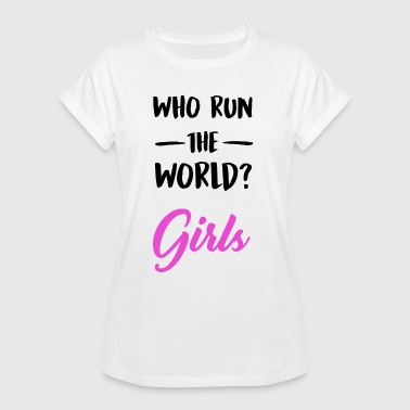 Machismo Who run the world?. Girls. - Camiseta holgada de mujer