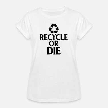 Ecofriendly Recycle or Die Green Ecofriendly Environmentalist - Women's Oversize T-Shirt