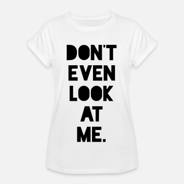Dont Look At Me dont even look at me. - Women's Oversize T-Shirt