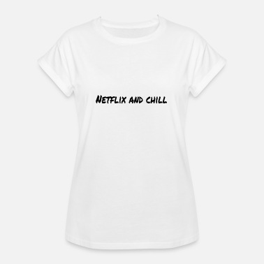 Netflix And Chill Netflix and chill - Women's Oversize T-Shirt