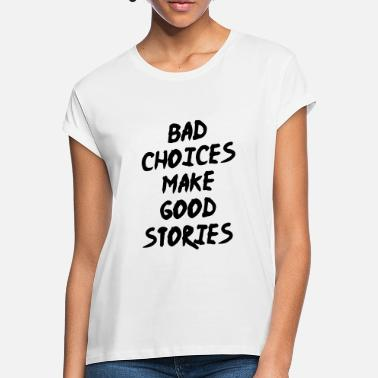 Make Bad Choices make good stories - Women's Loose Fit T-Shirt