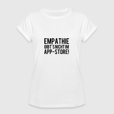 There is no empathy in the APP store - Women's Oversize T-Shirt