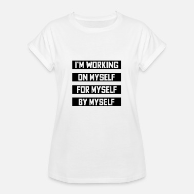 Working On Myself I work on myself for myself and independently - Women's Oversize T-Shirt