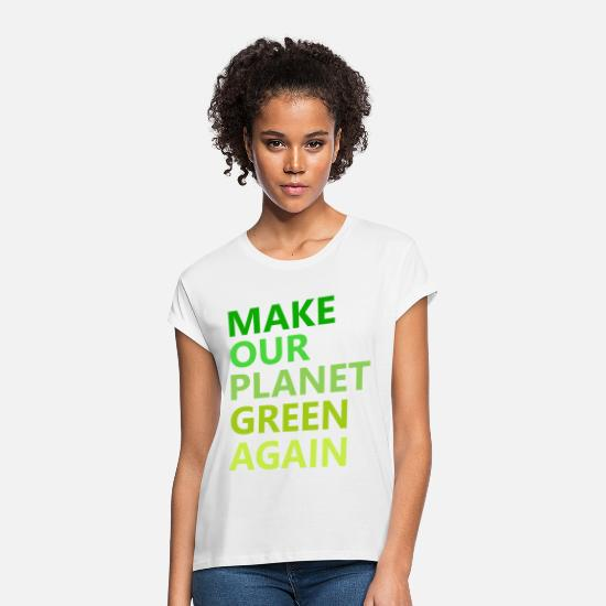 Carbon Dioxide T-Shirts - MAKE OUR PLANET GREEN AGAIN - Women's Loose Fit T-Shirt white